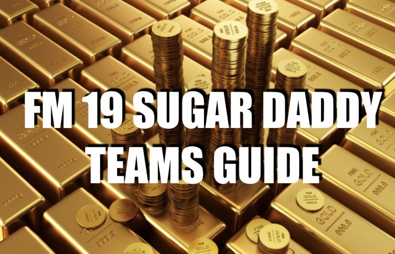 Football Manager 19 Sugar Daddy Teams Guide • FM Stories