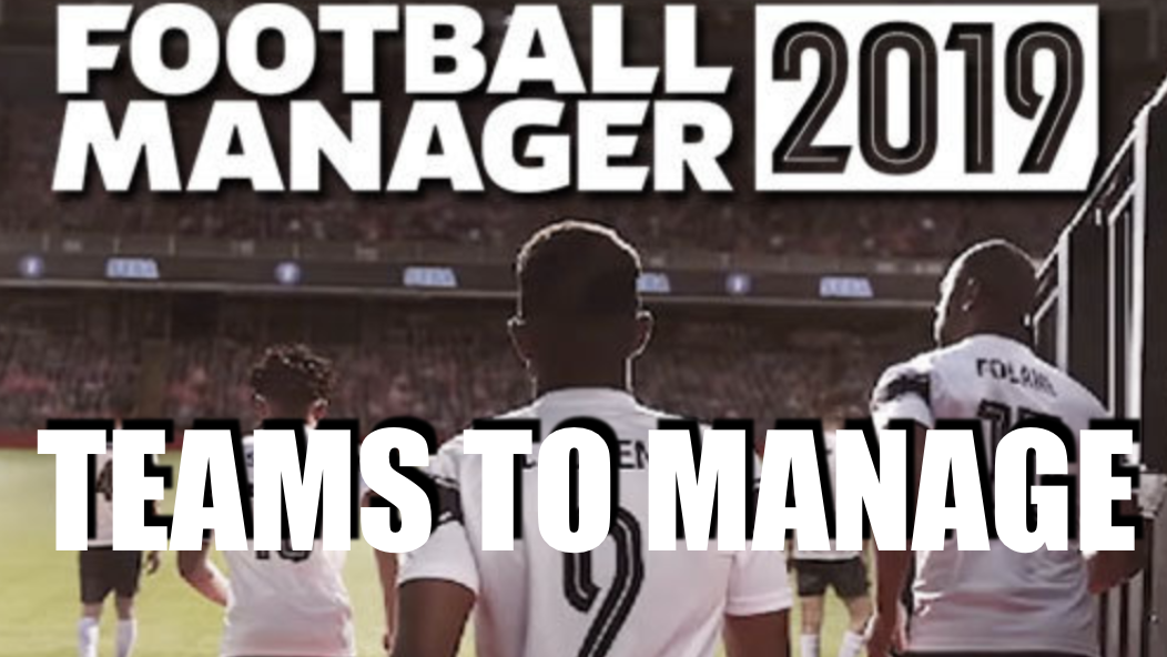 Best Teams to Manage in FM 2019 Guide • FM Stories
