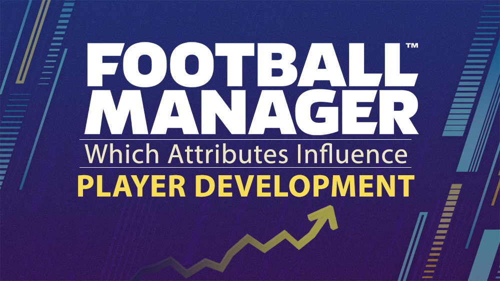 Which Attributes Influence Player Development In Football Manager