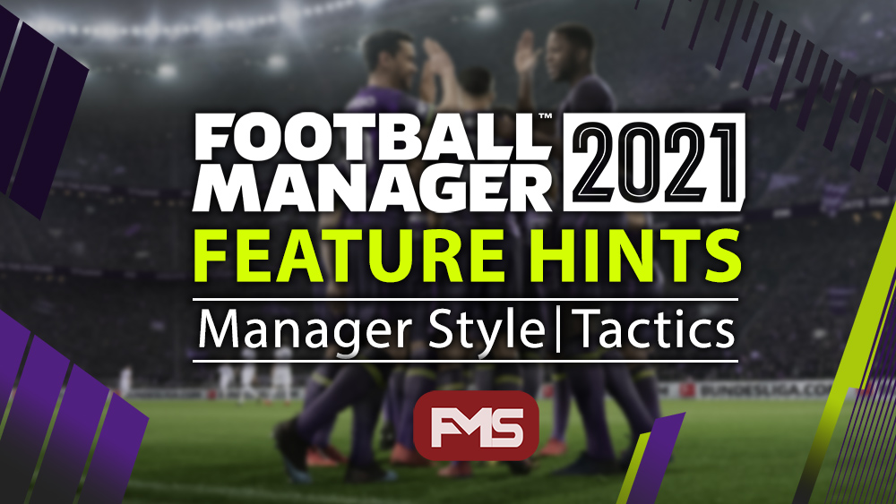 FM 2021 Feature Hints - Manager Style, Tactics