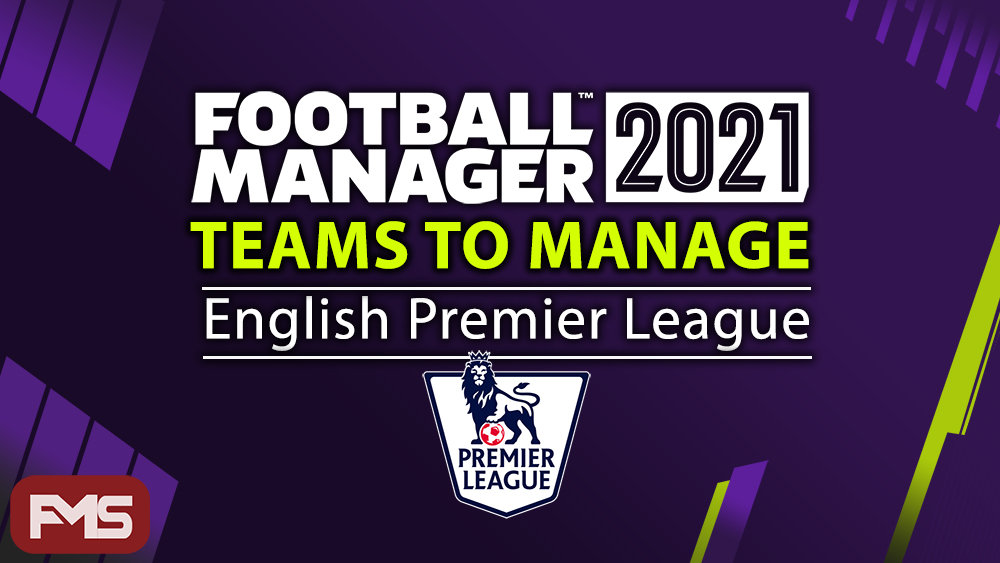 FM21 Teams To Manage In England - Premier League