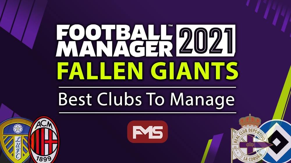 Teams To Manage In FM 2021 - Football Manager 2021 Fallen Giants