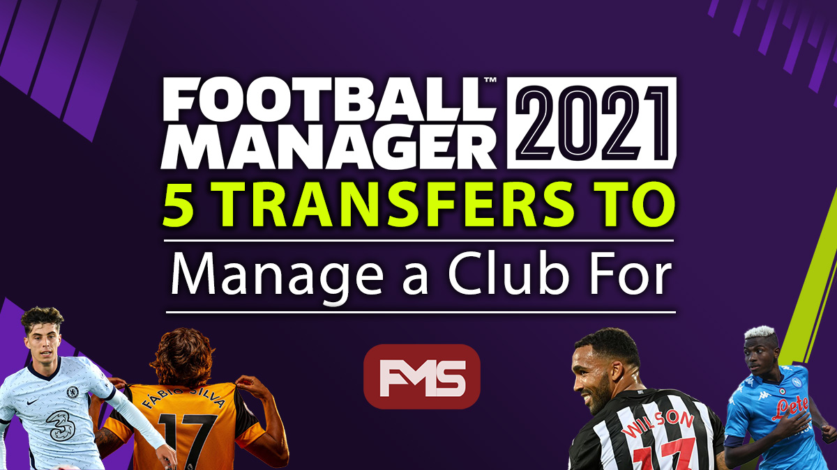 FM 2021 Save Ideas - 5 Transfers To Manage A Club For
