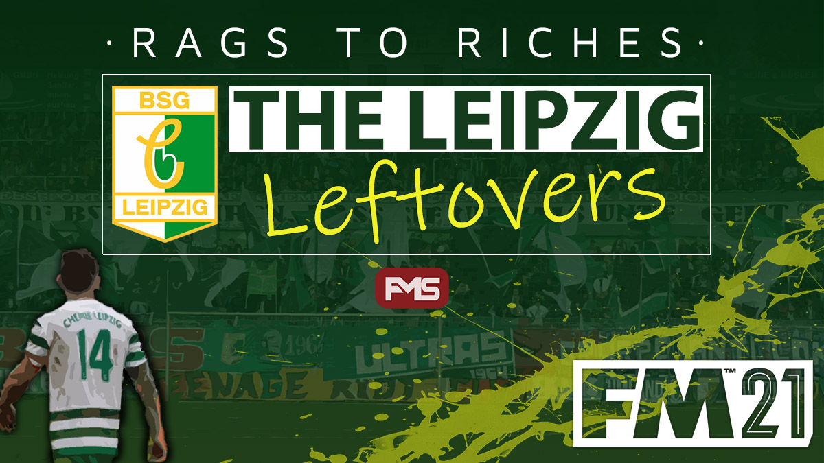 FM 2021 Story - The Leipzig Leftovers