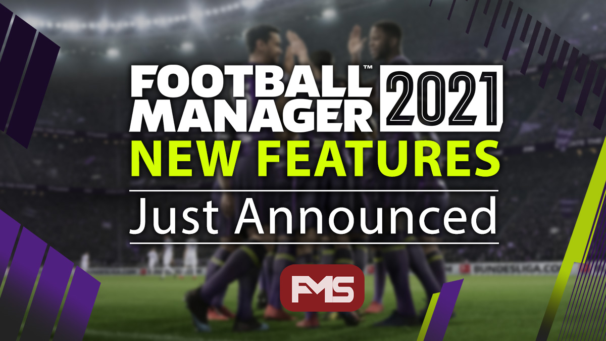Football Manager 2021 New Features & Screenshots