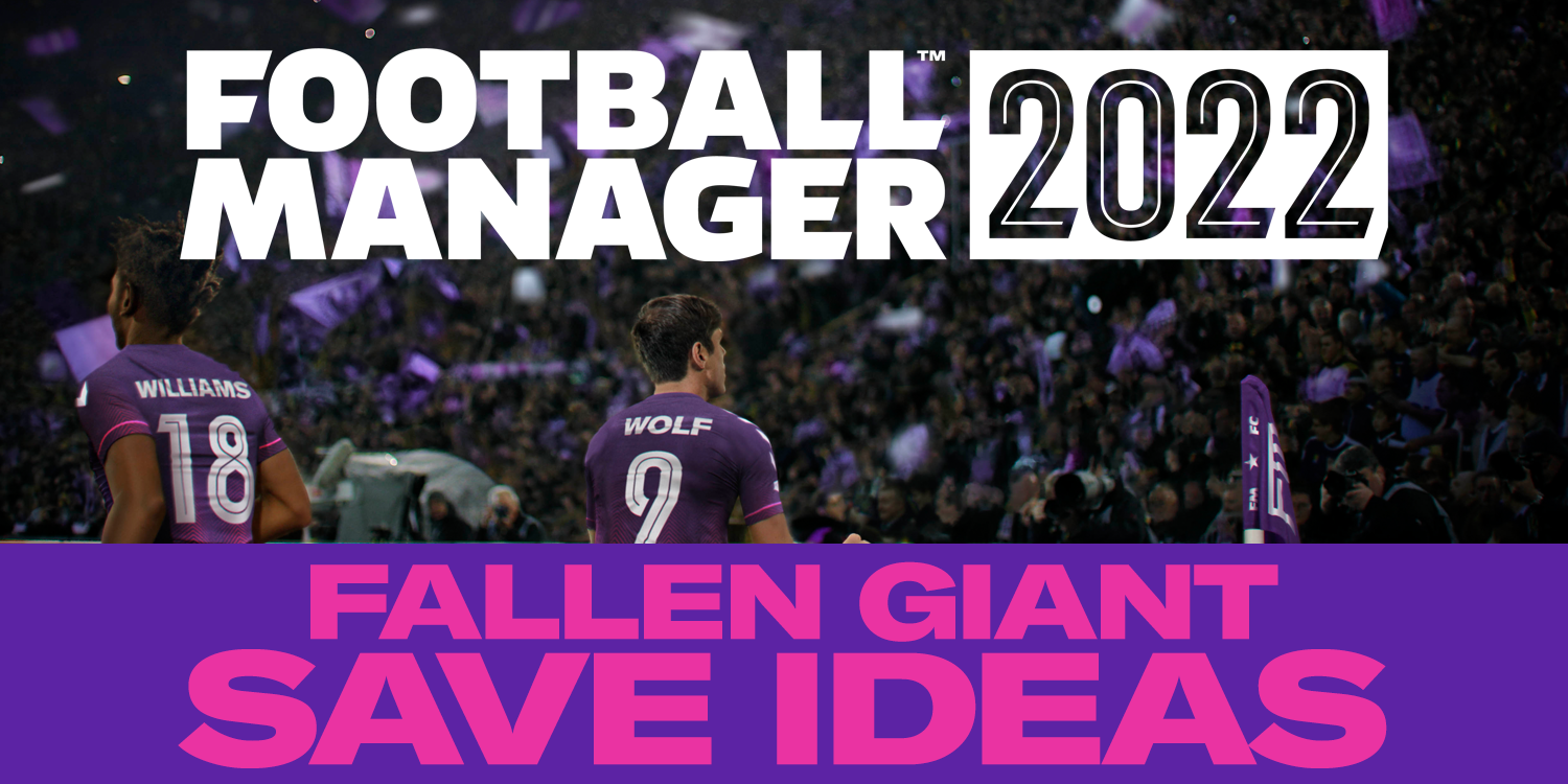 Fallen Giants to Manage in FM22